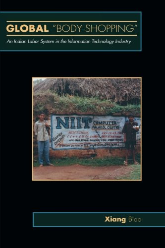 "Global ""Body Shopping"": An Indian Labor System in the Information Technology Industry (Information Series)"