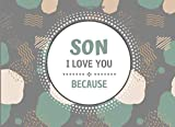 Son I Love You Because: Prompts Fill In The Blank Book For My Son What I Love About Book. Precious Gifts For Kids From Parents. Birthday Gift Book For Son