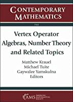 Vertex Operator Algebras, Number Theory and Related Topics: International Conference Vertex Operator Algebras, Number Theory and Related Topics June 11-15, 2018 California State University, Sacramento, California (Contemporary Mathematics)