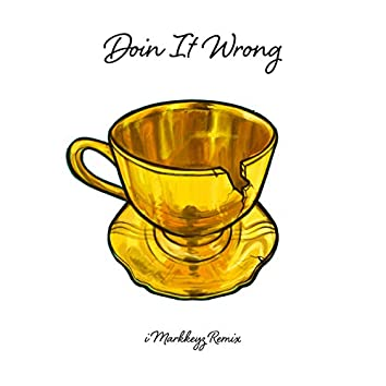 Doin It Wrong (DJ iMarkkeyz Remix)