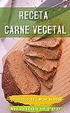 Receta Carne Vegetal: Sustituto de carne animal mas saludable sin grasas
