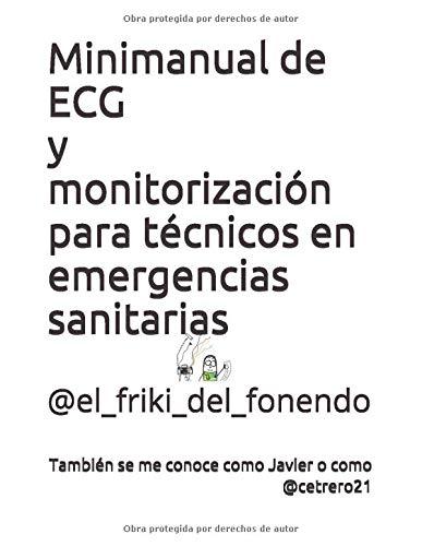 MINIMANUAL DE ECG Y MONITORIZACIÓN PARA EL TÉCNICO EN EMERGENCIAS: También se me conoce como @cetrero21