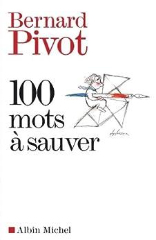 100 Mots à sauver par [Bernard Pivot]