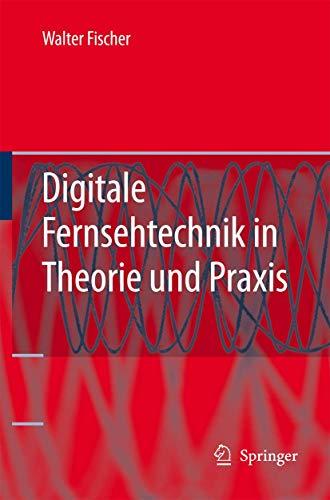 Digitale Fernsehtechnik in Theorie und Praxis. MPEG-Basiscodierung, DVB-, DAB-, ATSC-Übertragungstechnik, Messtechnik
