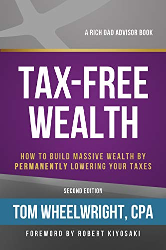 Tax-Free Wealth: How to Build Massive Wealth by Permanently Lowering Your Taxes (Rich Dad's Advisors (Paperback))