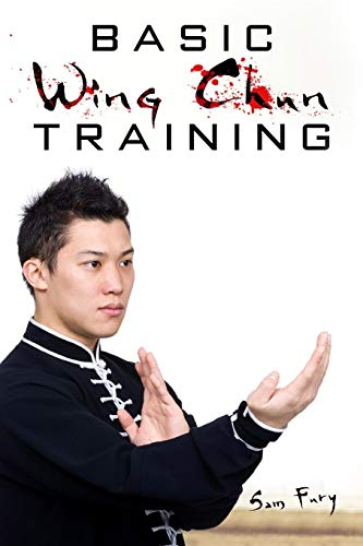 Basic Wing Chun Training: Wing Chun For Street Fighting and Self Defense (Self Defense Series)
