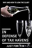 In Defense of Tax Havens: How and why you should join the club? (Panama Papers & Offshore Tax Havens, Band 1)