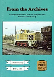 From the Archives; A nostalgic pictorial look back over sixty years of the Industrial Railway Society