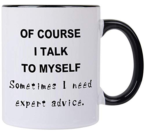 Funny Mug- Of course I talk to myself Sometimes I Need Expert Advice,Novelty Gifts For Men & Women, Him or Her Mom Dad Brother Sister Boyfriend