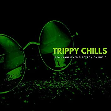 Trippy Chills - 2020 Handpicked Electronica Music