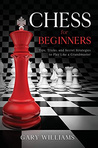 Compare Textbook Prices for Chess for Beginners: Tips, Tricks, and Secret Strategies to Play Like a Grandmaster  ISBN 9798737605612 by Williams, Gary