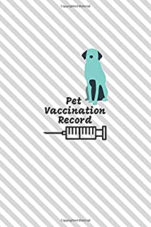 Pet Vaccination Record: Health Care Vet Notebook for Animal Owners & Lovers (Pet Care Logs)