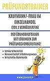 Prüfungstrainer Kaufmann/-frau im Einzelhandel  (Teil 1 - Verkäufer/in): 260 Übungsaufgaben mit Lösungen zur Prüfungsvorbereitung!