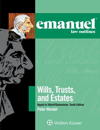 Compare Textbook Prices for Emanuel law outlines Wills, Trusts, and Estates Keyed to stikoff/Dukeminier 10 Edition ISBN 9781454886051 by Wendel, Peter