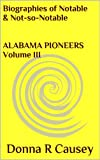 Biographies of Notable and Not-so-Notable Alabama Pioneers Volume III (Kindle Edition)