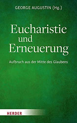 Eucharistie und Erneuerung: Aufbruch aus der Mitte des Glaubens