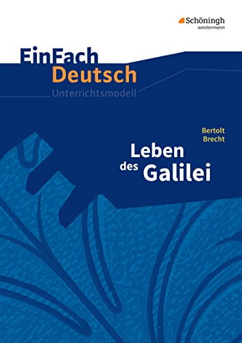 EinFach Deutsch Unterrichtsmodelle: Bertolt Brecht: Leben des Galilei: Gymnasiale Oberstufe: Leben des Galilei - Neubearbeitung: Gymnasiale Oberstufe