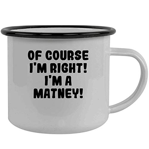 Of Course I'm Right! I'm A Matney! - Stainless Steel 12Oz Camping Mug, Black