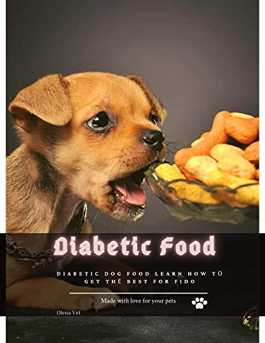 Diabetic Food: Diabetic Dog Food Learn How tо Get thе Best for Fido (English Edition)