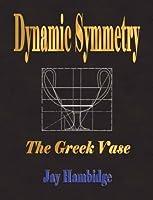 Dynamic Symmetry: The Greek Vase by Jay Hambidge(2007-08-22)