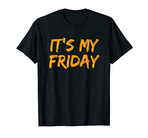 It's My Friday T Shirt