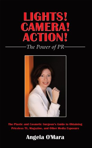 Lights! Camera! Action! the Power of Pr: The Plastic and Cosmetic Surgeon'S Guide to Obtaining Priceless Tv, Magazine, and Other Media Exposure (English Edition)