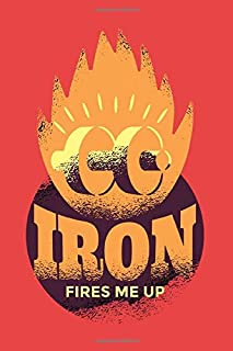 Iron Fires Me Up: Notebook Journal | 6x9 Dot Grid | 120 Pages | Softcover | Fitness Gym Tracker Workout Planner