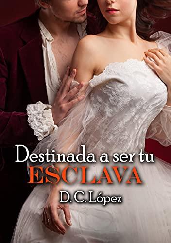 Destinada a ser tu esclava de D. C. López
