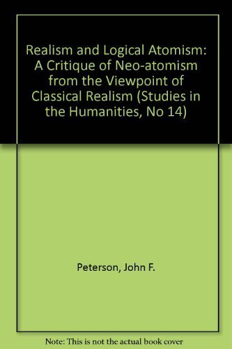 Realism and Logical Atomism: A Critique of Neo-Atomism from the Viewpoint of Classical Realism (Studies in the Humanities, No 14)