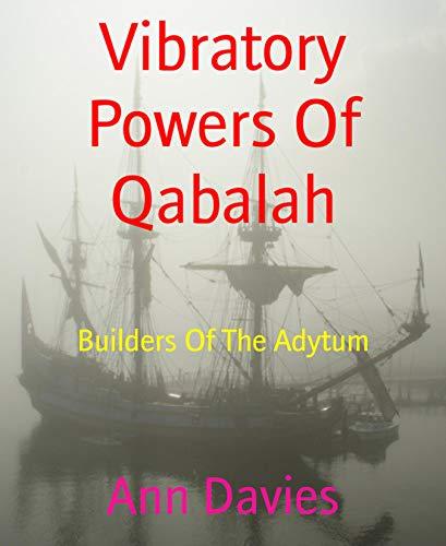 Vibratory Powers Of Qabalah: Builders Of The Adytum