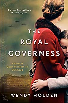 The Royal Governess: A Novel of Queen Elizabeth II's Childhood by [Wendy Holden]