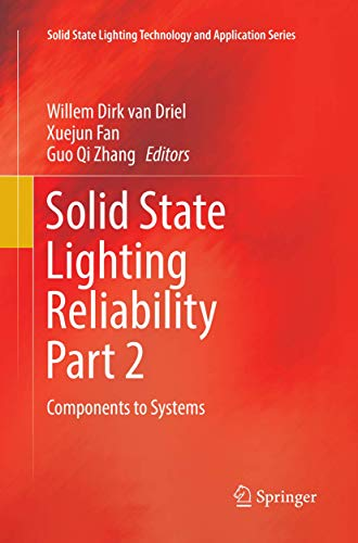 Solid State Lighting Reliability Part 2: Components to Systems (Solid State Lighting Technology and Application Series, 3, Band 3)