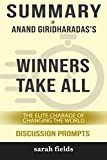 Summary of Winners Take All: The Elite Charade of Changing the World by Anand Giridharadas - Discussion Prompts