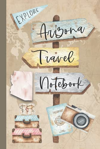 Arizona Travel Notebook: Vacation Log Book: Daily Traveling Record Journal, Half Blank, Half Dot Grid 100 Page Adventuring Diary, Gifts for Travelers