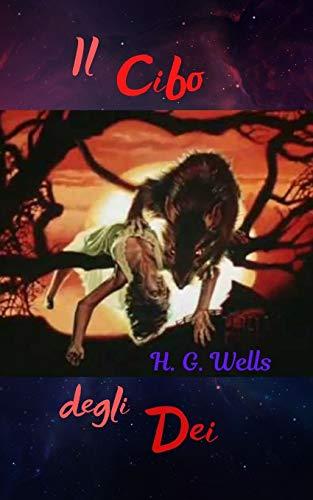 Il Cibo degli Dei: Una grande opera di fantascienza del grande H. G. Wells
