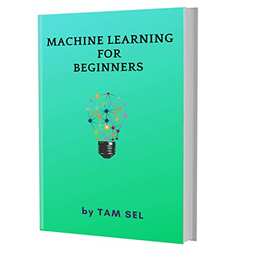 MACHINE LEARNING FOR BEGINNERS: Quick Start E book, Tutorial book with Hands-On Projects in Easy steps, An ultimate Beginner's guide