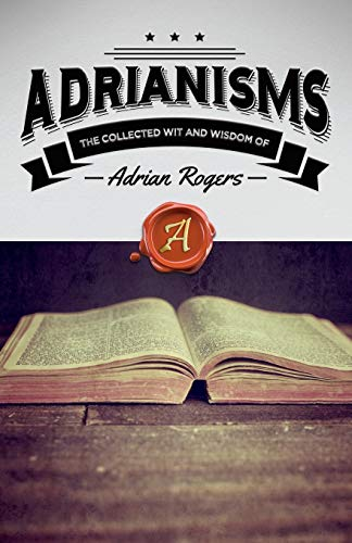 Adrianisms: The Collected Wit and Wisdom of Adrian Rogers