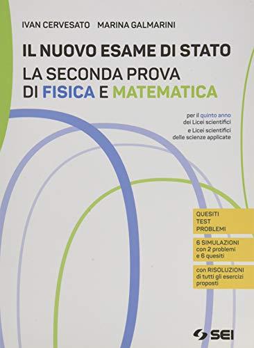 Il nuovo esame di Stato. La seconda prova di fisica e matematica. Per il quinto anno dei Licei scientifici e delle scienze applicate. Con e-book. Con espansione online