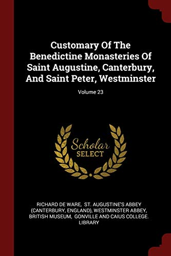 Compare Textbook Prices for Customary Of The Benedictine Monasteries Of Saint Augustine, Canterbury, And Saint Peter, Westminster; Volume 23  ISBN 9781376345599 by Ware, Richard de,England),St. Augustine's Abbey (Canterbury