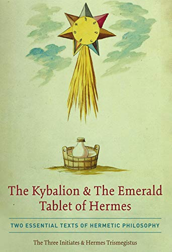 The Kybalion & The Emerald Tablet of Hermes: Two Essential Texts of Hermetic Philosophy (English Edition)