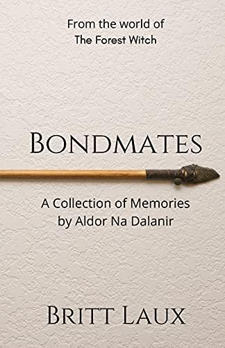 Bondmates: A Collection of Memories by Aldor na Dalanir (Tales of Unara)