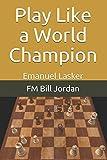 Play Like A World Champion: Emanuel Lasker-Jordan, Fm Bill