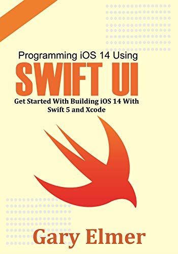 Programming iOS 14 Using Swift UI: Get Started With Swift 5 and Xcode (English Edition)