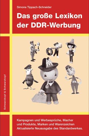 Das grosse Lexikon der DDR-Werbung: Kampagnen und Werbesprüche, Macher und Produkte, Marken und Warenzeichen