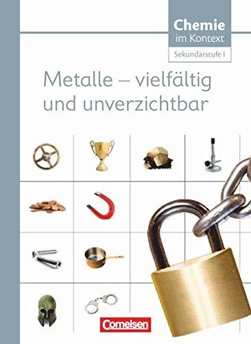Chemie im Kontext / Metalle Sek. I Westl. Bdl.: Metalle - Vielfältig und unverzichtbar - Themenheft 3
