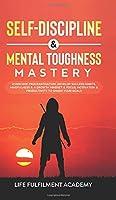 Self-Discipline & Mental Toughness Mastery: Overcome Procrastination, Develop Success Habits, Mindfulness & A Growth Mindset & Focus, Motivation & Productivity To Smash Your Goals