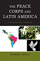 The Peace Corps and Latin America: In the Last Mile of U.S. Foreign Policy