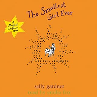 The Smallest Girl Ever                   By:                                                                                                                                 Sally Gardner                               Narrated by:                                                                                                                                 Emilia Fox                      Length: 1 hr and 19 mins     3 ratings     Overall 5.0
