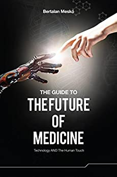The Guide to the Future of Medicine: Technology AND The Human Touch (English Edition) par [Bertalan Meskó]