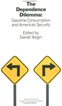 The Dependence Dilemma: Gasoline Consumption and America's Security
